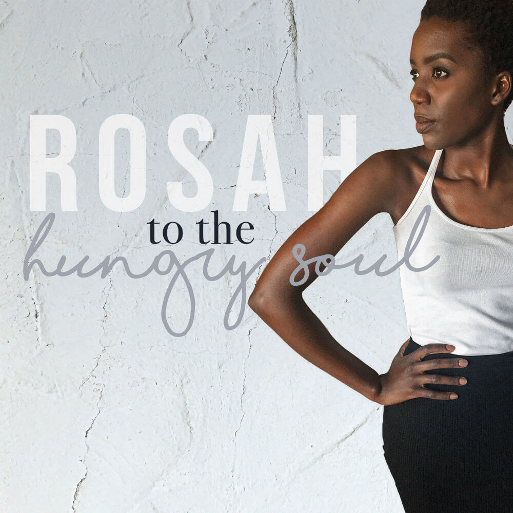 Rosah To The Hungry Soul
