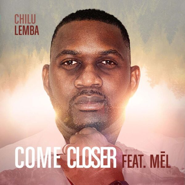 chilu-lemba-come-closer-ft-mel-cover