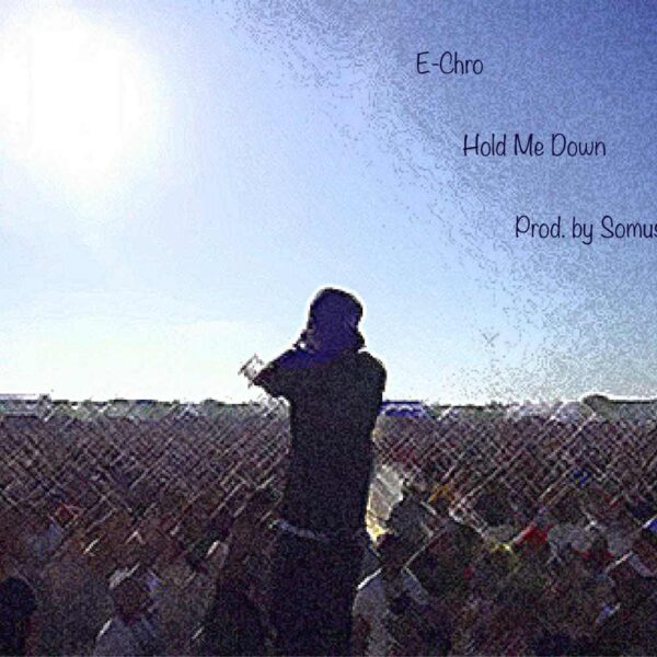e-chro-hold-me-down-cover