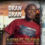 K-Star – Draw Draw ft Tie Four