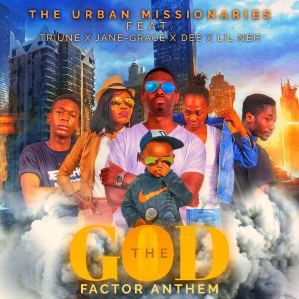 the-urban-missionaries-the-god-factor-anthem-ft-red-rose-gabbygp-jane-grace-triune-dee-lil-neh-cover
