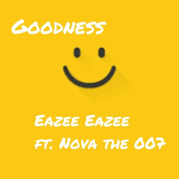 eazee-eazee-goodness-ft-nova-the-007-cover