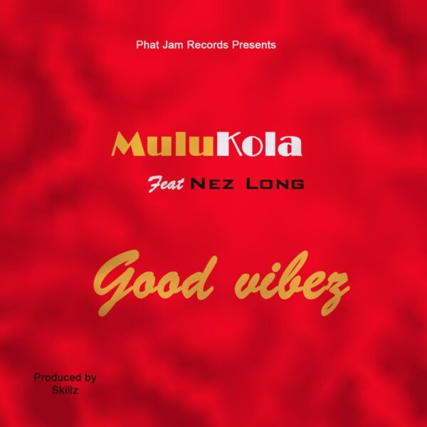 mulukola-good-vybez-ft-nez-long-cover