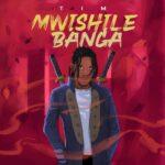 Tim – Mwishile Banga