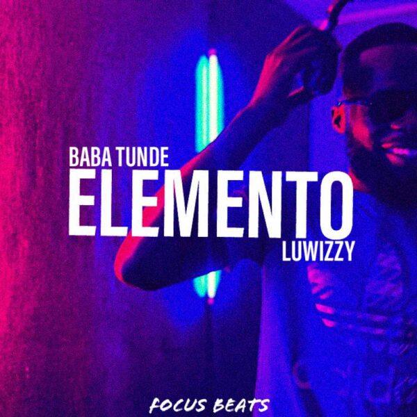 baba-tunde-elemento-ft-luwizzy-cover